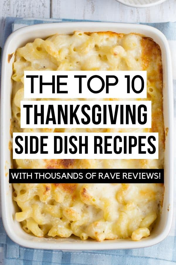 TOP 10 THANKSGIVING SIDE DISH RECIPES   These are the best Thanksgiving side dish recipes that I have found. Each one of them has rave reviews and would be perfect for your Thanksgiving dinner!